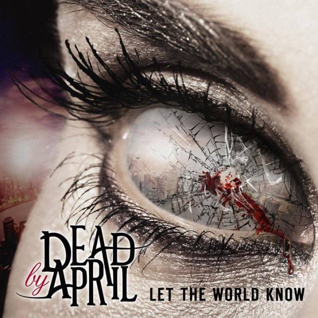 DeadByApril_Let_The_World_Know